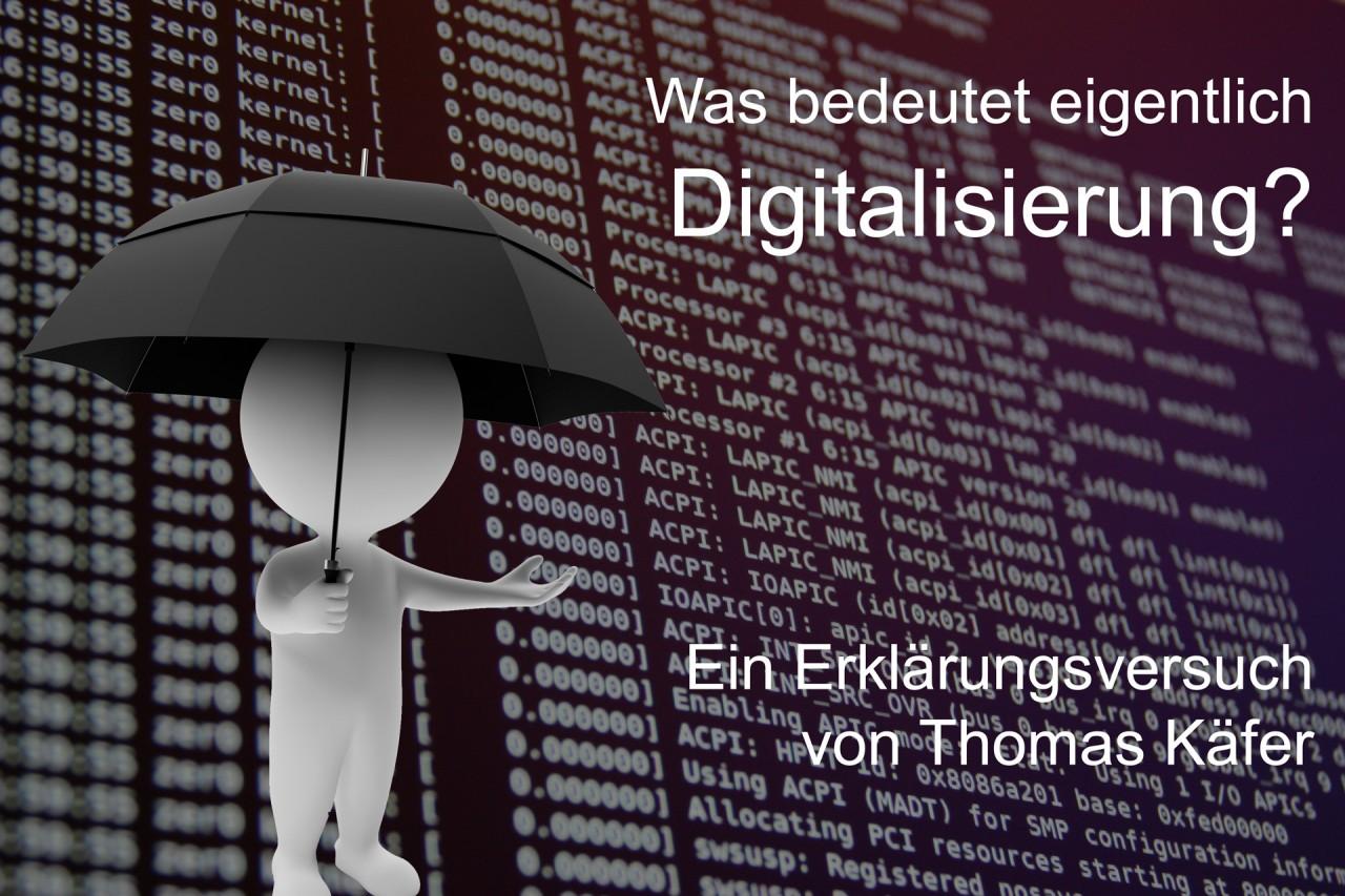 """Was bedeutet eigentlich """"Digtalisierung"""" und """"Digitale Transformation"""""""